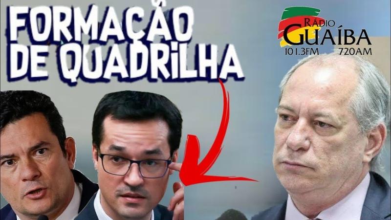 Ciro Gomes Moro e Dallagnol Formaram Quadrilha Rádio Guaíba 13 06 2019