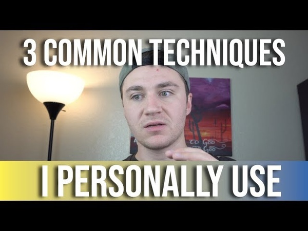 3 Common Techniques I PERSONALLY USE