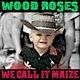 Wood Roses - W.D.Y.W.T.C.T.D.?