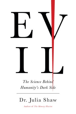 Evil The Science Behind Humanity's Dark Side by Julia Shaw