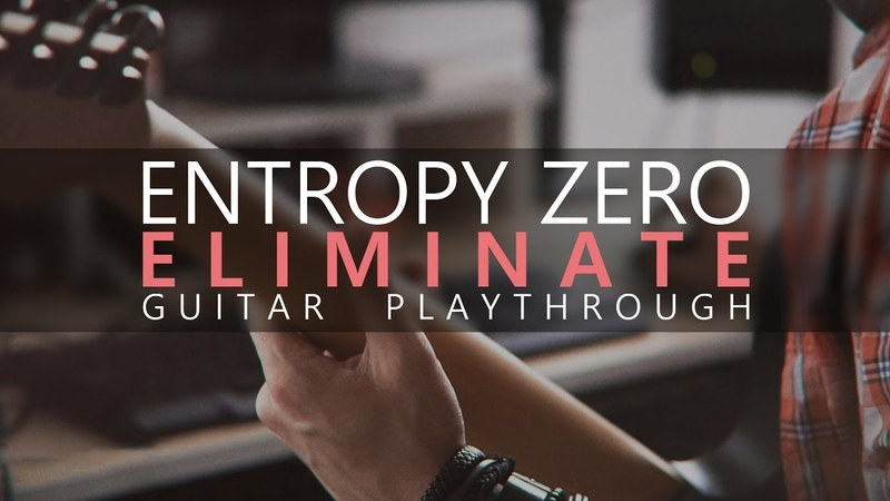 Entropy Zero - Eliminate (Guitar Playthrough)
