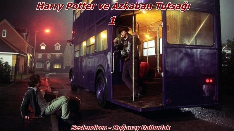J.K Rowling - Harry Potter ve Azkaban Tutsağı(1.Bölüm)(Seslendiren Doğanay Dalbudak)