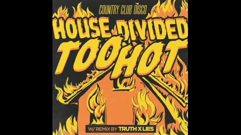 House Divided Too Hot Truth x Lies Remix