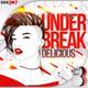 Under Break - Delicious