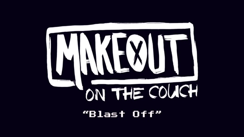 MAKEOUT on the Couch Episode 4 | Blast Off (Song Story)