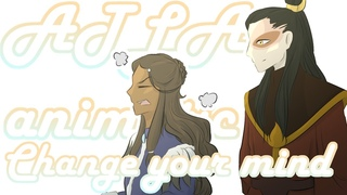 Best enemies to friends so far - Change your mind  Avatar the Last Airbender Animatic 
