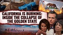 California Is Burning Inside The Collapse Of The Golden State